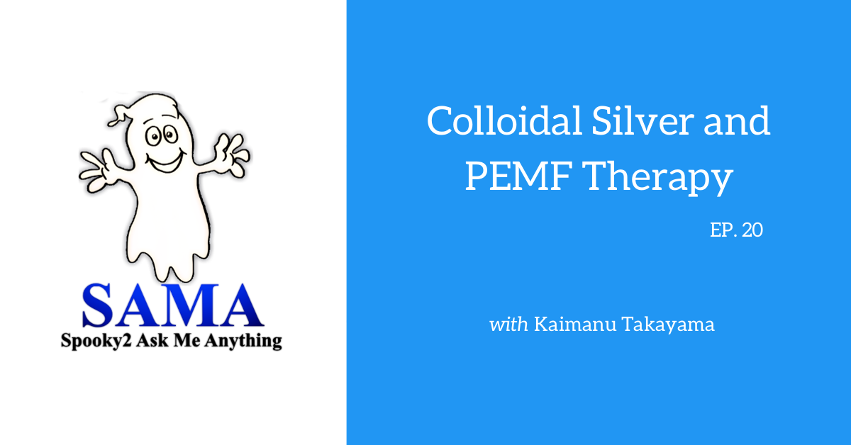 SAMA] Episode 20: Colloidal Silver and PEMF Therapy - Spooky2