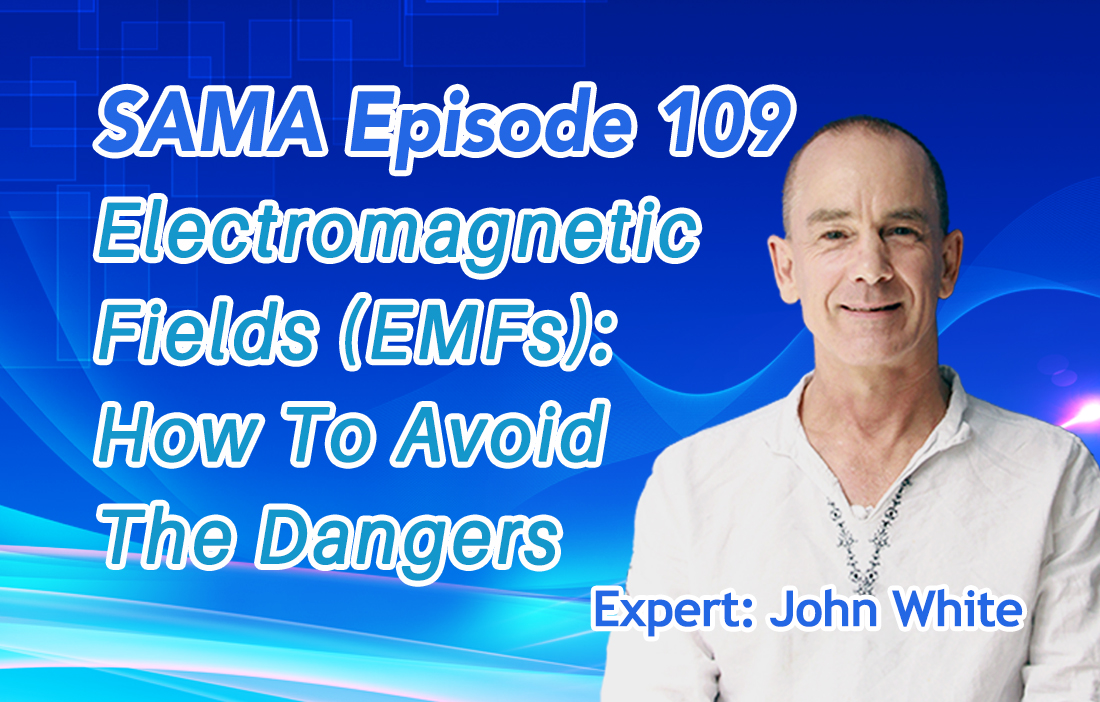 SAMA] Episode 109: Electromagnetic Fields (EMFs): How To Avoid The